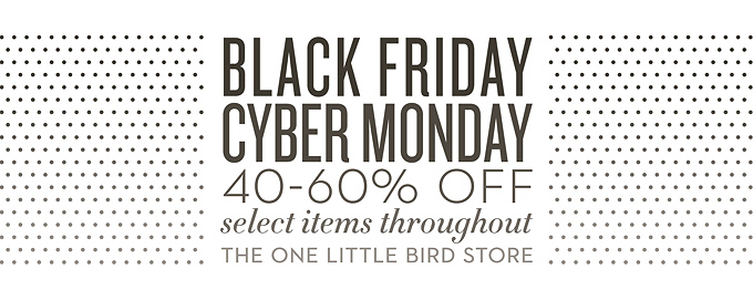Save Up To 60% | Black Friday + Cyber Monday | One Little Bird